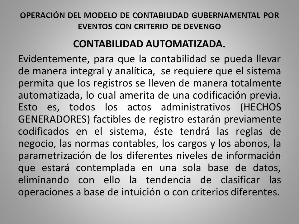 OPERACIÓN DEL MODELO DE CONTABILIDAD GUBERNAMENTAL POR EVENTOS CON CRITERIO DE DEVENGO CONTABILIDAD AUTOMATIZADA. Evidentemente, para que la contabili