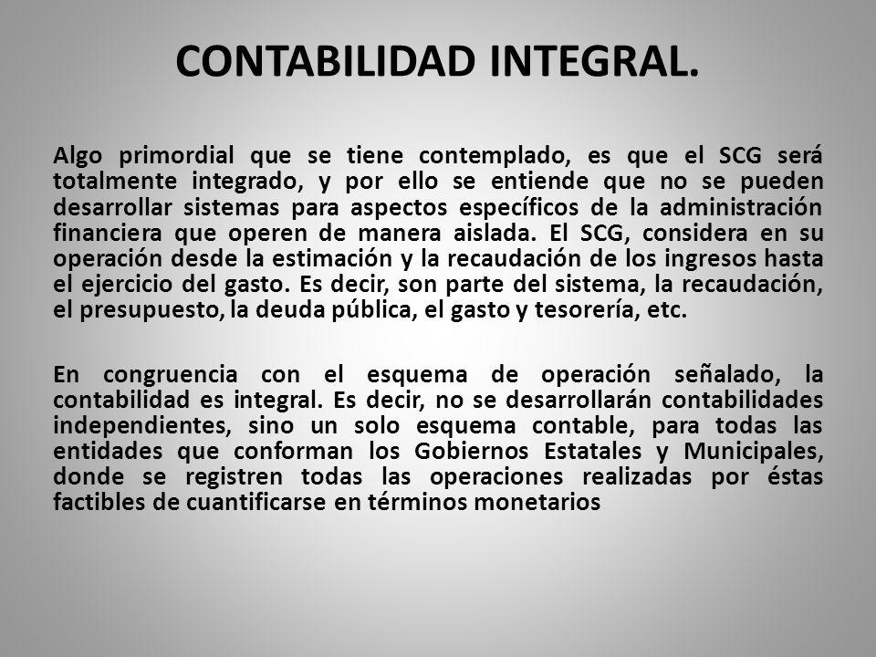 CONTABILIDAD INTEGRAL. Algo primordial que se tiene contemplado, es que el SCG será totalmente integrado, y por ello se entiende que no se pueden desa