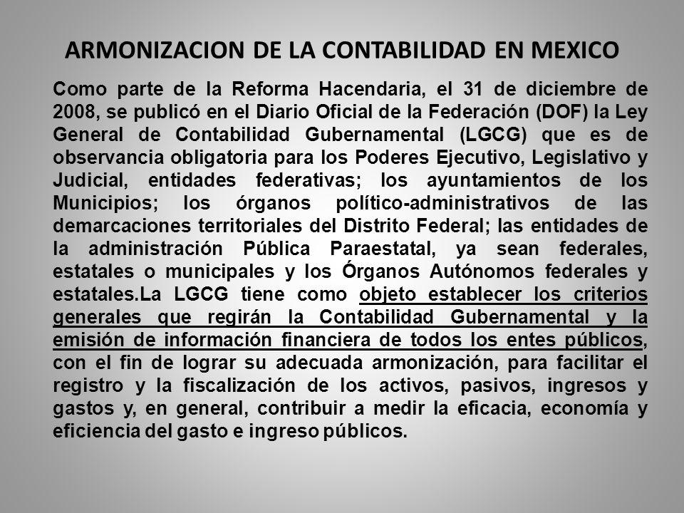 ARMONIZACION DE LA CONTABILIDAD EN MEXICO Como parte de la Reforma Hacendaria, el 31 de diciembre de 2008, se publicó en el Diario Oficial de la Feder