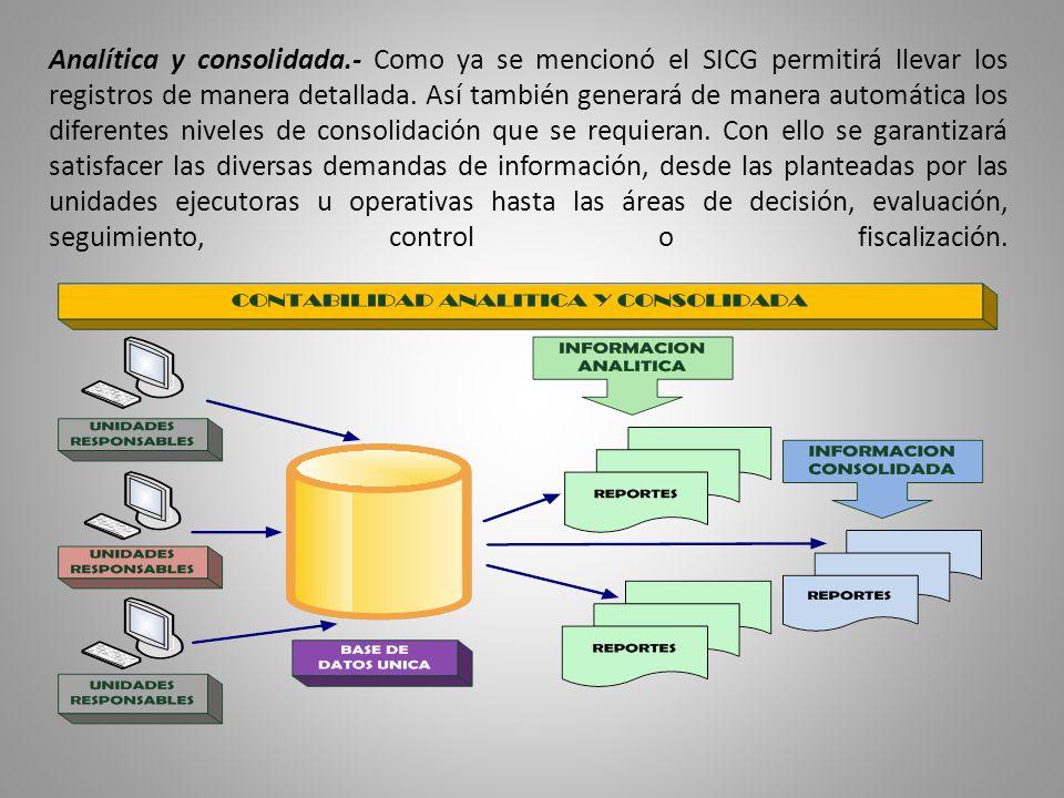 Analítica y consolidada.- Como ya se mencionó el SICG permitirá llevar los registros de manera detallada. Así también generará de manera automática lo