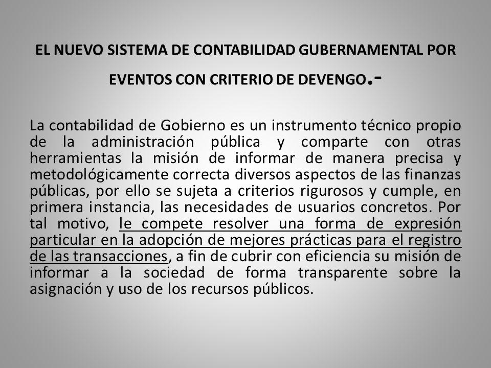 EL NUEVO SISTEMA DE CONTABILIDAD GUBERNAMENTAL POR EVENTOS CON CRITERIO DE DEVENGO.- La contabilidad de Gobierno es un instrumento técnico propio de l
