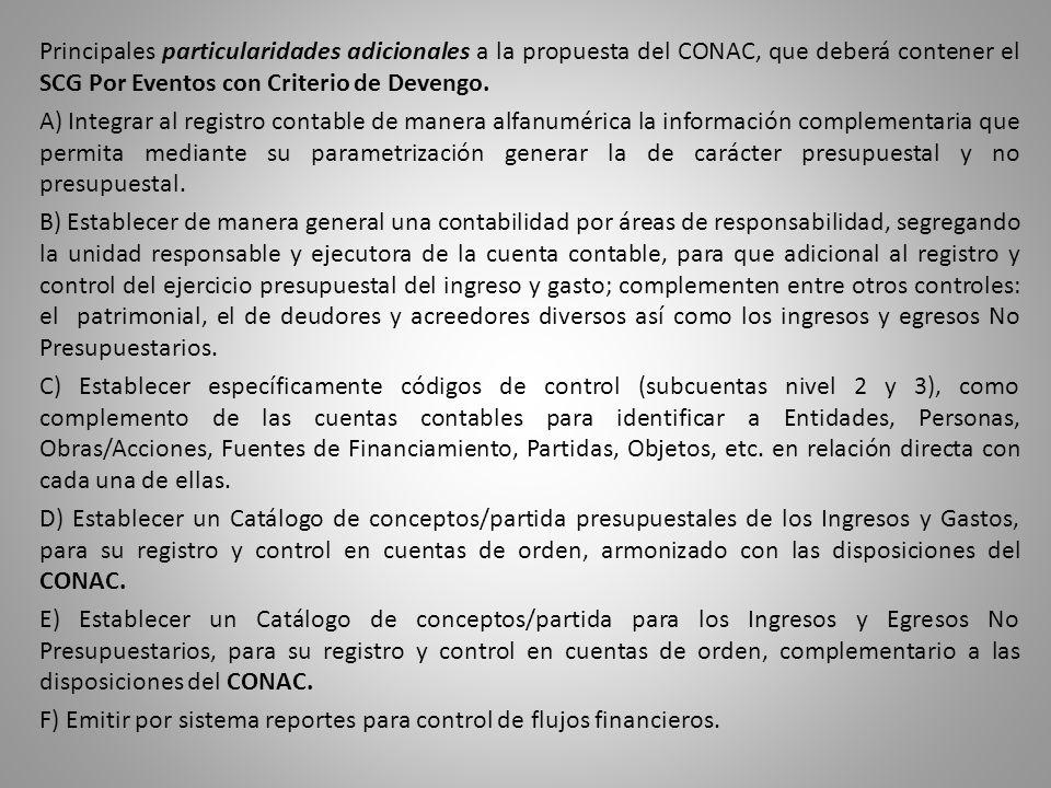 Principales particularidades adicionales a la propuesta del CONAC, que deberá contener el SCG Por Eventos con Criterio de Devengo. A) Integrar al regi