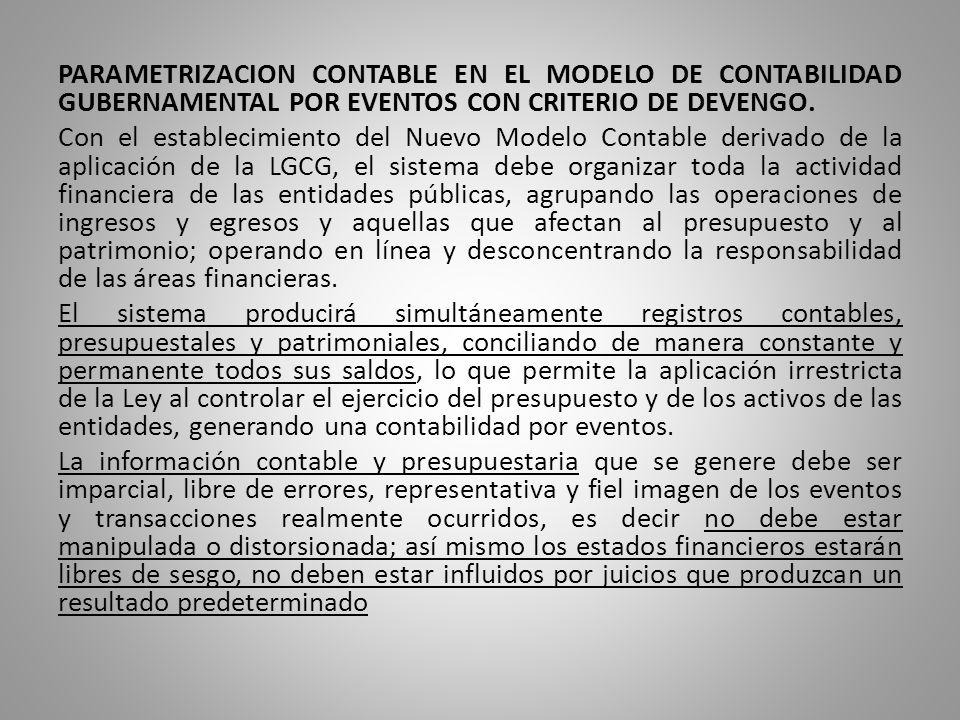 PARAMETRIZACION CONTABLE EN EL MODELO DE CONTABILIDAD GUBERNAMENTAL POR EVENTOS CON CRITERIO DE DEVENGO. Con el establecimiento del Nuevo Modelo Conta