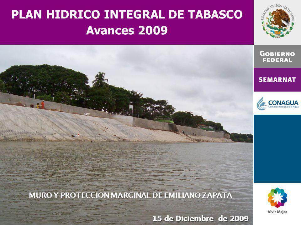 15 de Diciembre de 2009 MURO Y PROTECCION MARGINAL DE EMILIANO ZAPATA PLAN HIDRICO INTEGRAL DE TABASCO Avances 2009