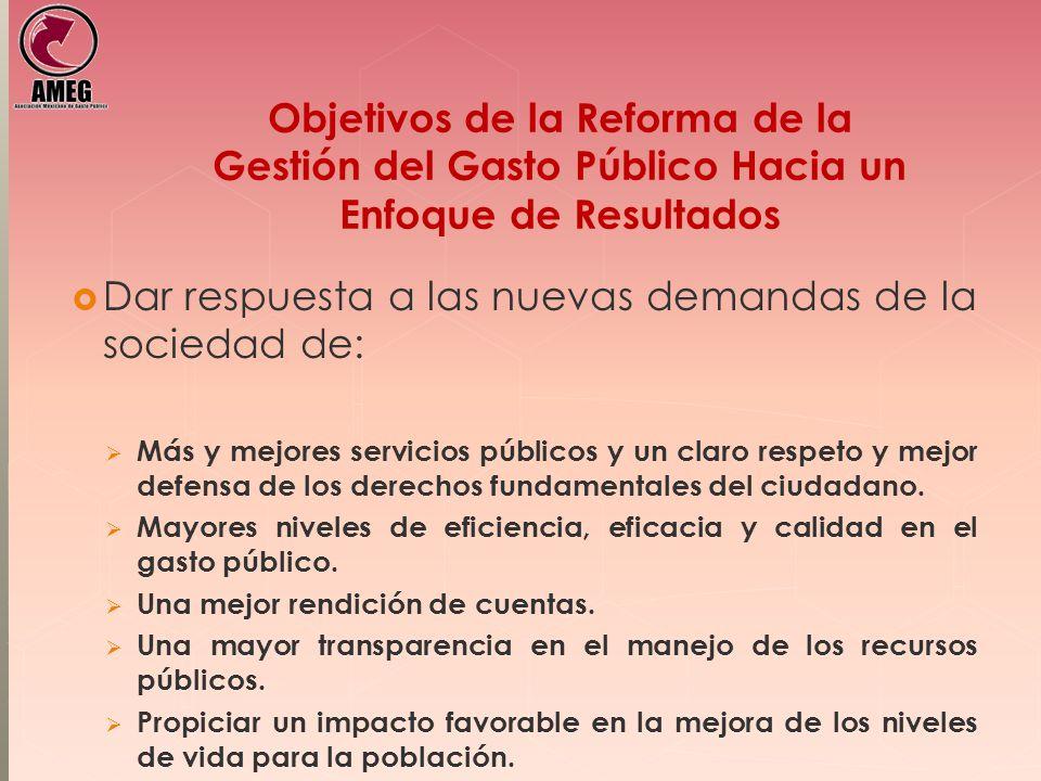 Objetivos de la Reforma de la Gestión del Gasto Público Hacia un Enfoque de Resultados Dar respuesta a las nuevas demandas de la sociedad de: Más y me