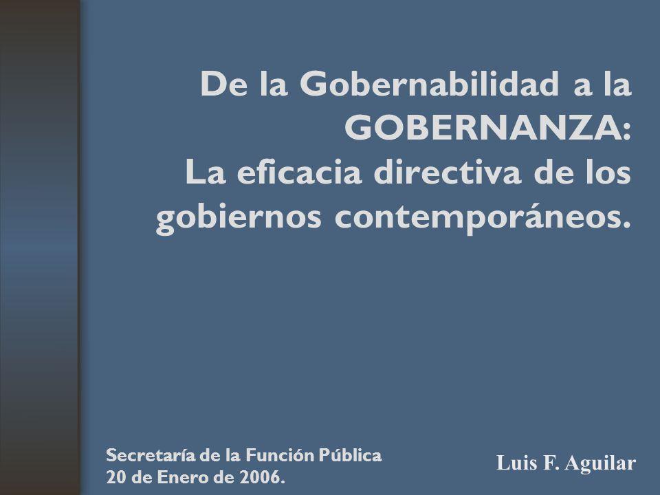 De la Gobernabilidad a la GOBERNANZA: La eficacia directiva de los gobiernos contemporáneos. Secretaría de la Función Pública 20 de Enero de 2006. Lui