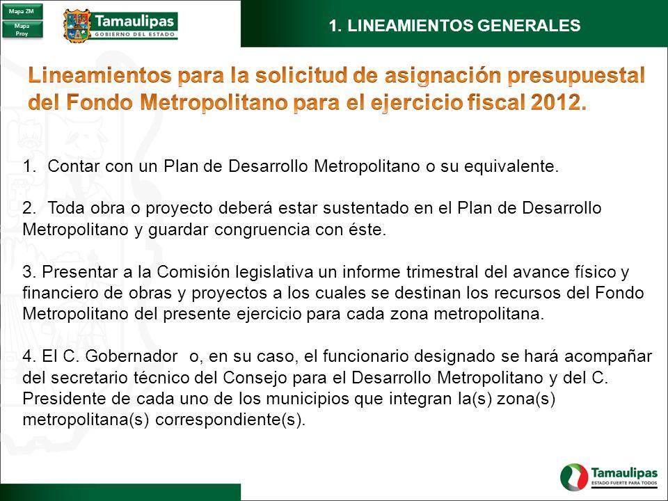 1. LINEAMIENTOS GENERALES 1.Contar con un Plan de Desarrollo Metropolitano o su equivalente. 2.Toda obra o proyecto deberá estar sustentado en el Plan