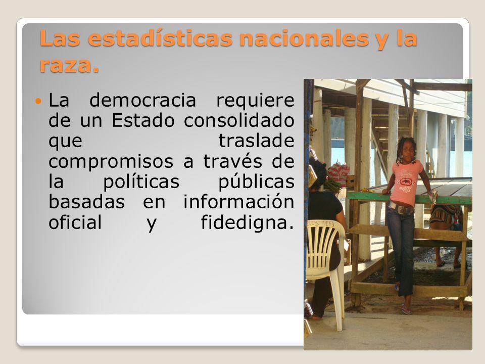 Las estadísticas nacionales y la raza. La democracia requiere de un Estado consolidado que traslade compromisos a través de la políticas públicas basa