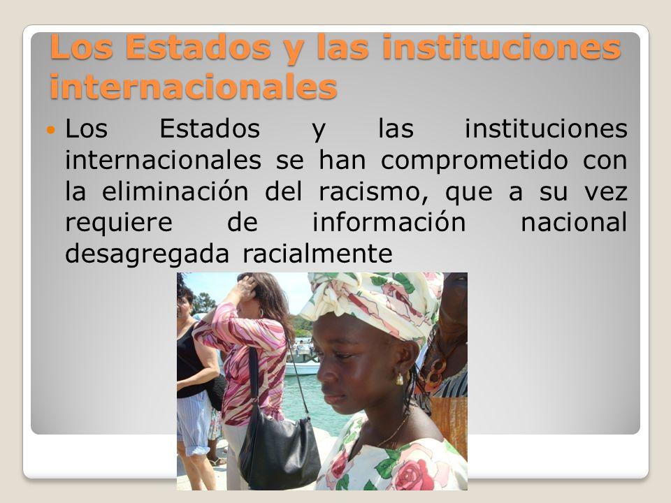 Los Estados y las instituciones internacionales Los Estados y las instituciones internacionales se han comprometido con la eliminación del racismo, qu