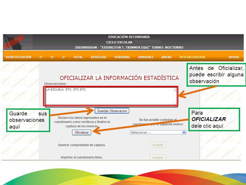 Antes de Oficializar, puede escribir alguna observación Guarde sus observaciones aquí Para OFICIALIZAR dele clic aquí