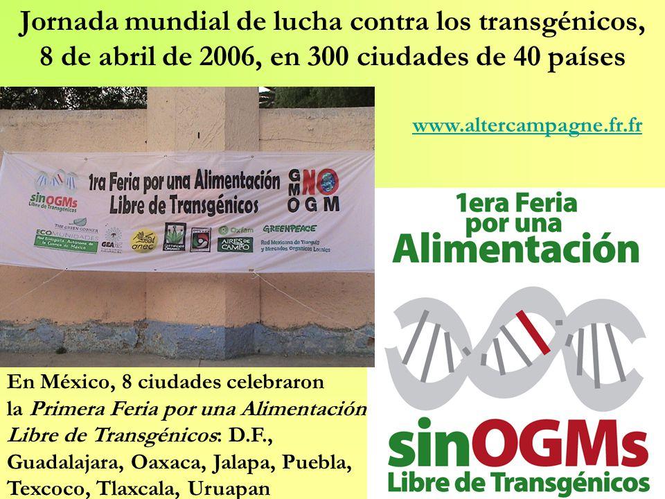 Jornada mundial de lucha contra los transgénicos, 8 de abril de 2006, en 300 ciudades de 40 países En México, 8 ciudades celebraron la Primera Feria p