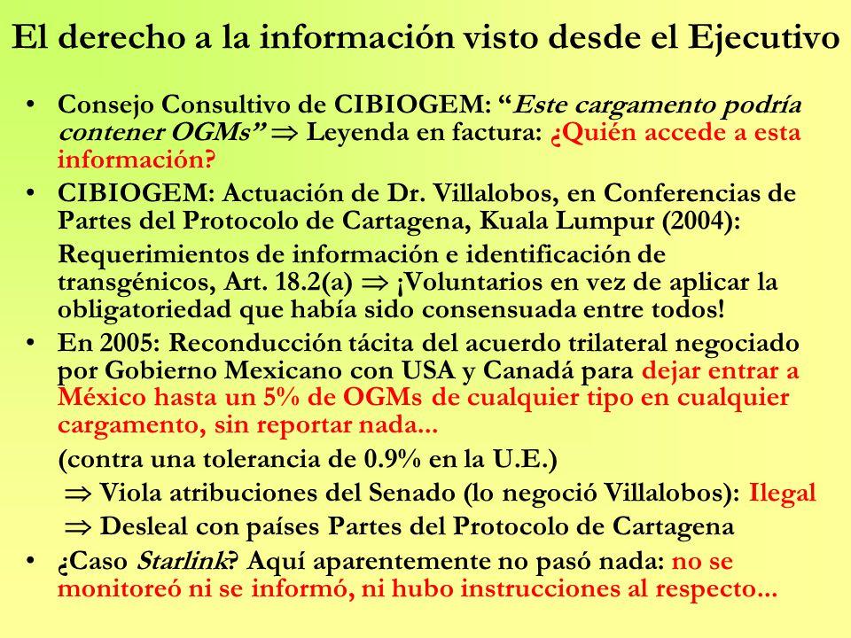 El derecho a la información visto desde el Ejecutivo Consejo Consultivo de CIBIOGEM: Este cargamento podría contener OGMs Leyenda en factura: ¿Quién a