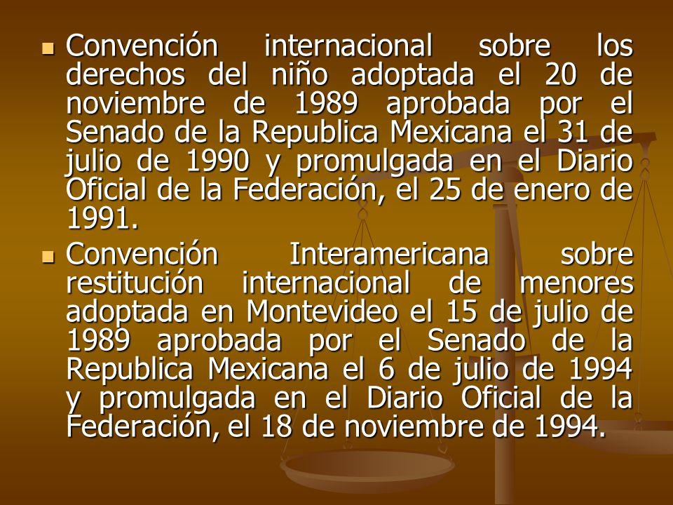 Convención internacional sobre los derechos del niño adoptada el 20 de noviembre de 1989 aprobada por el Senado de la Republica Mexicana el 31 de julio de 1990 y promulgada en el Diario Oficial de la Federación, el 25 de enero de 1991.