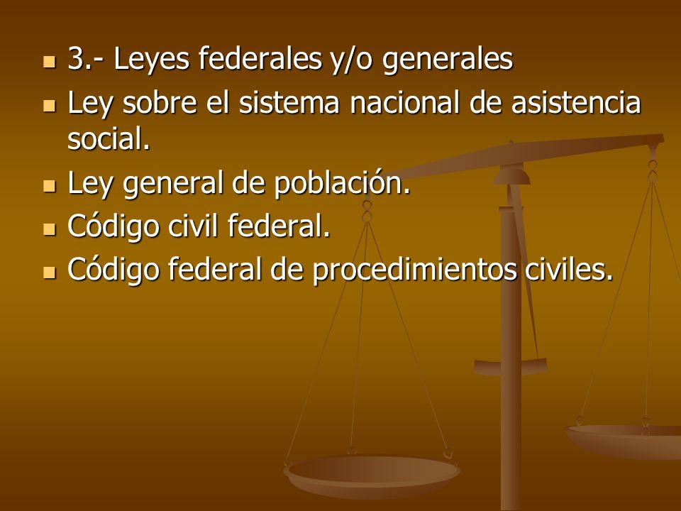 3.- Leyes federales y/o generales 3.- Leyes federales y/o generales Ley sobre el sistema nacional de asistencia social.