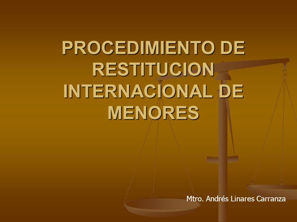 PROCEDIMIENTO DE RESTITUCION INTERNACIONAL DE MENORES Mtro. Andrés Linares Carranza