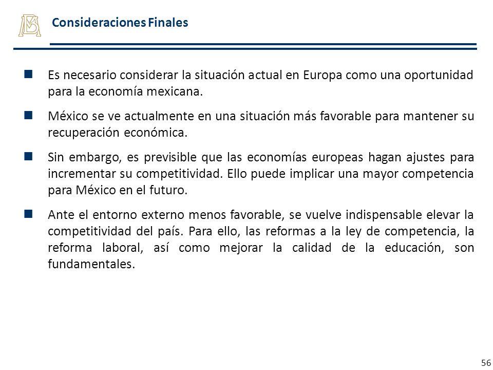 56 Es necesario considerar la situación actual en Europa como una oportunidad para la economía mexicana. México se ve actualmente en una situación más
