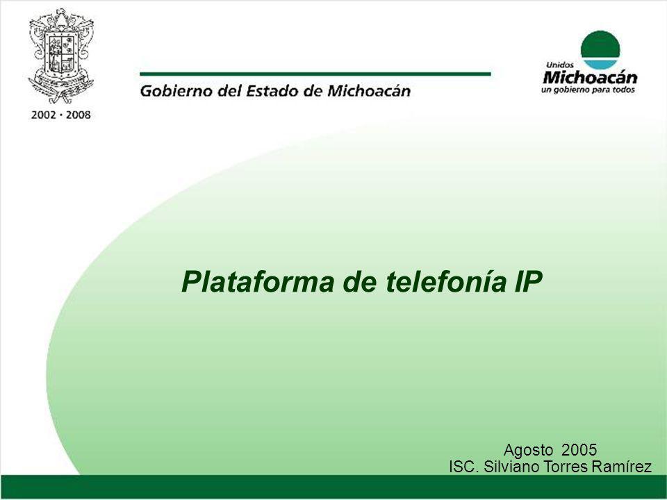 Plataforma de telefonía IP Agosto 2005 ISC. Silviano Torres Ramírez