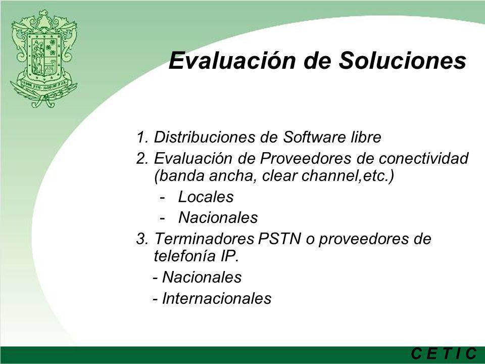 C E T I C Evaluación de Soluciones 1.Distribuciones de Software libre 2.Evaluación de Proveedores de conectividad (banda ancha, clear channel,etc.) -L