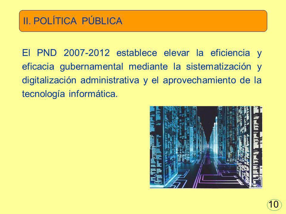 El PND 2007-2012 establece elevar la eficiencia y eficacia gubernamental mediante la sistematización y digitalización administrativa y el aprovechamie