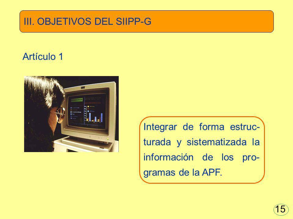 Integrar de forma estruc- turada y sistematizada la información de los pro- gramas de la APF. III. OBJETIVOS DEL SIIPP-G Artículo 1 15