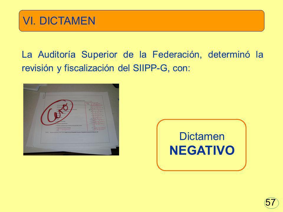 La Auditoría Superior de la Federación, determinó la revisión y fiscalización del SIIPP-G, con: Dictamen NEGATIVO VI. DICTAMEN 57