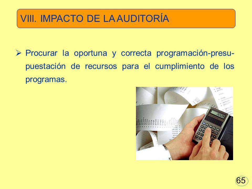 Procurar la oportuna y correcta programación-presu- puestación de recursos para el cumplimiento de los programas. VIII. IMPACTO DE LA AUDITORÍA 65