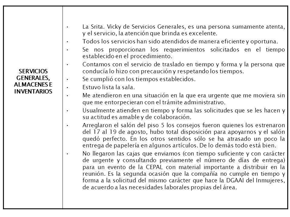 SERVICIOS GENERALES, ALMACENES E INVENTARIOS La Srita. Vicky de Servicios Generales, es una persona sumamente atenta, y el servicio, la atención que b