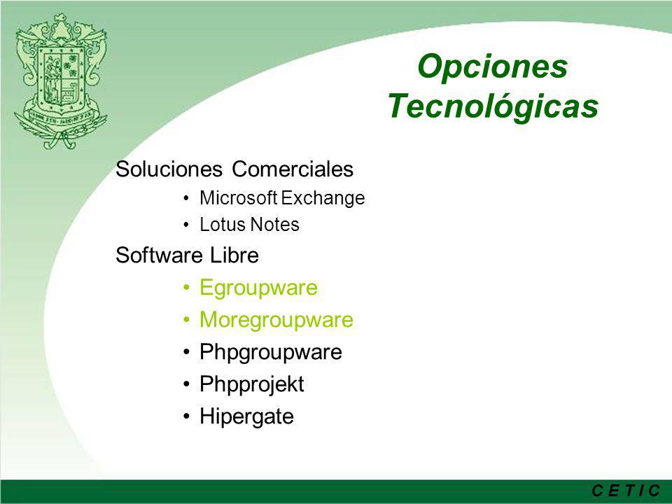 C E T I C Arquitectura de la Solución Software: –Servidor Linux TAO 1 –Servidor Web APACHE –Lenguaje de programación PHP –Bases de Datos MYSQL Herramientas de Colaboración Utilizadas -Moregroupware : Colabora -Egroupware