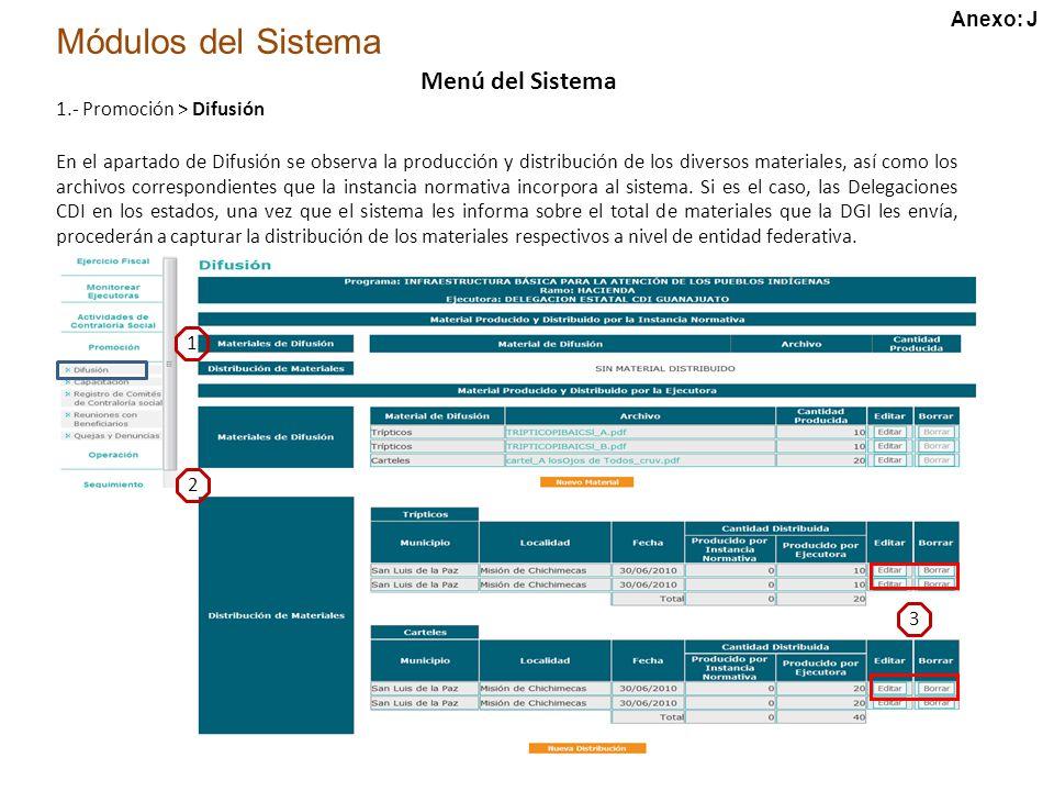 Módulos del Sistema Menú del Sistema 1.- Promoción > Difusión 1 2 3 En el apartado de Difusión se observa la producción y distribución de los diversos materiales, así como los archivos correspondientes que la instancia normativa incorpora al sistema.