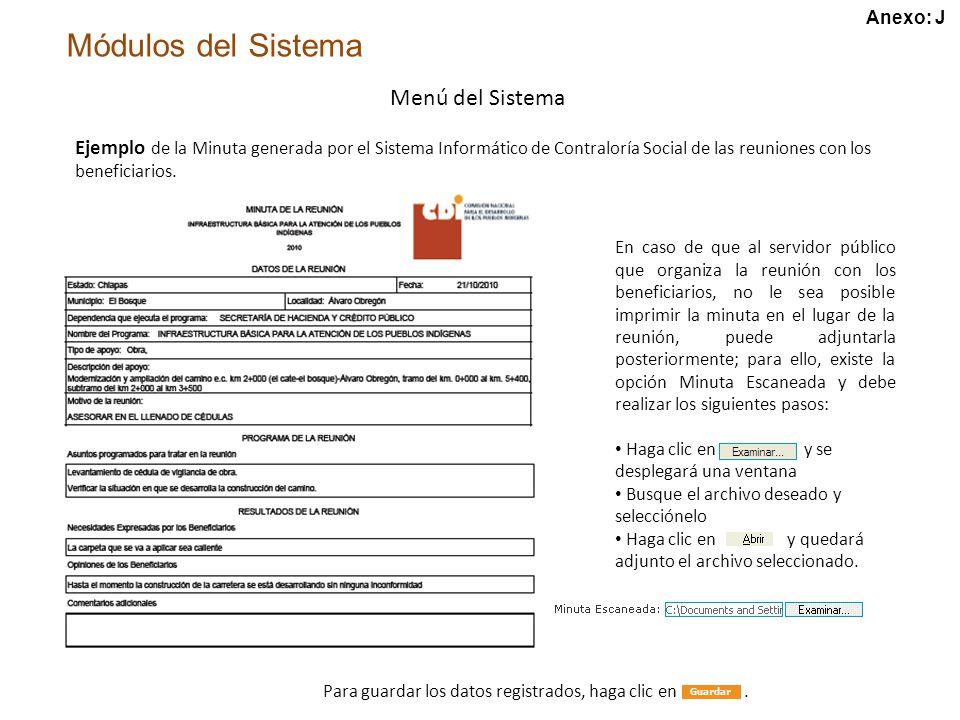 Módulos del Sistema Menú del Sistema Ejemplo de la Minuta generada por el Sistema Informático de Contraloría Social de las reuniones con los beneficiarios.