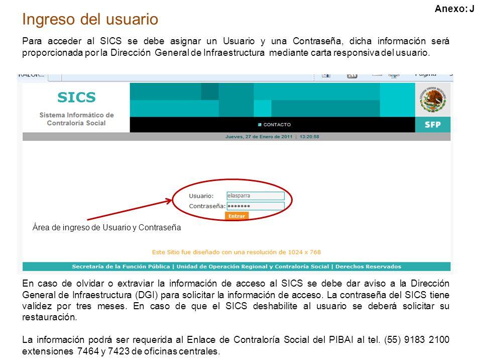 Ingreso del usuario Para acceder al SICS se debe asignar un Usuario y una Contraseña, dicha información será proporcionada por la Dirección General de Infraestructura mediante carta responsiva del usuario.