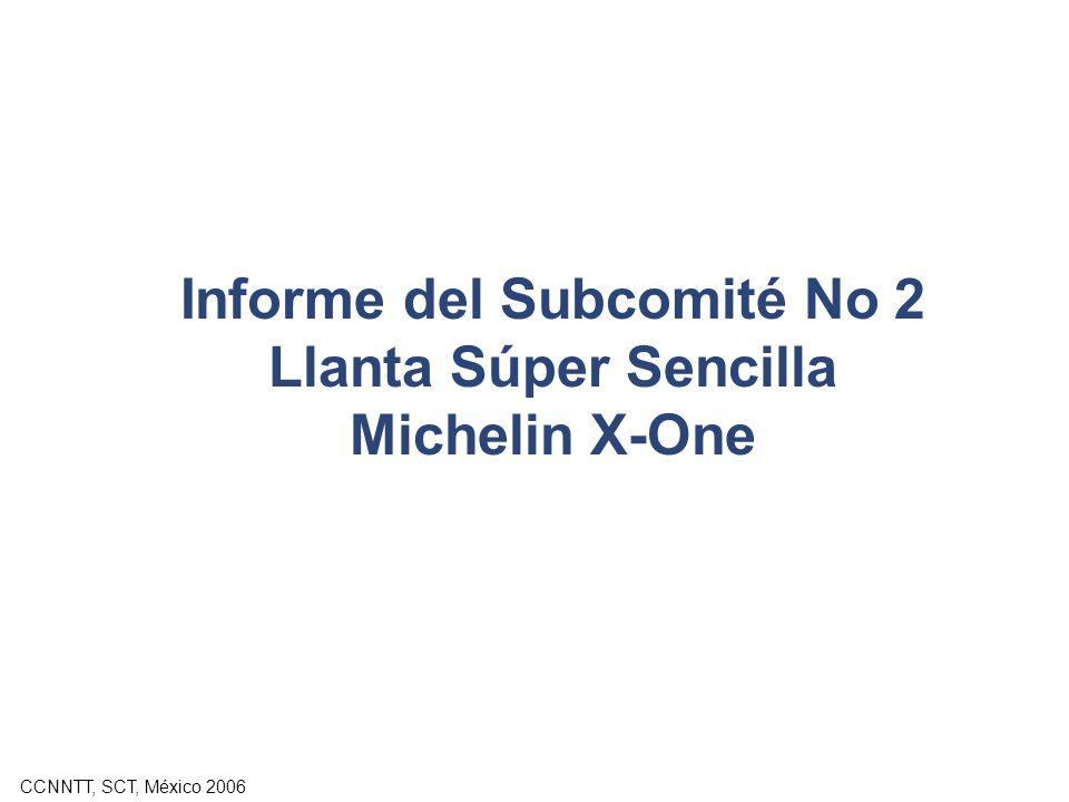 CCNNTT, SCT, México 2006 Informe del Subcomité No 2 Llanta Súper Sencilla Michelin X-One