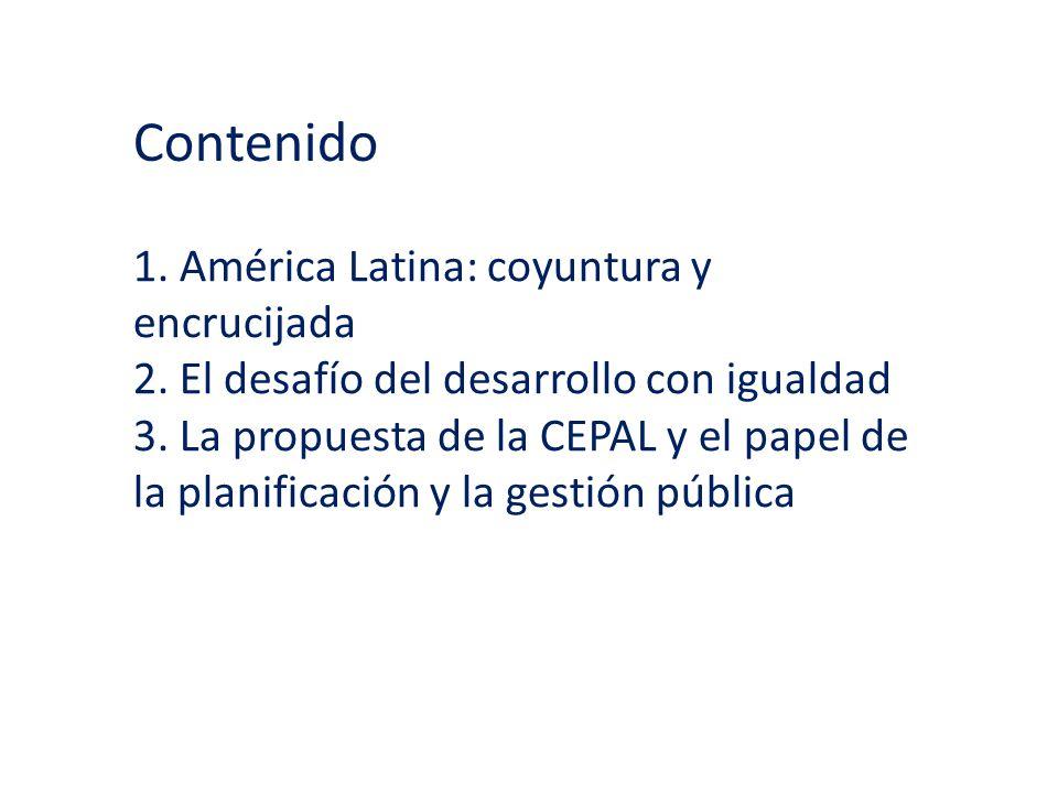 Contenido 1. América Latina: coyuntura y encrucijada 2. El desafío del desarrollo con igualdad 3. La propuesta de la CEPAL y el papel de la planificac