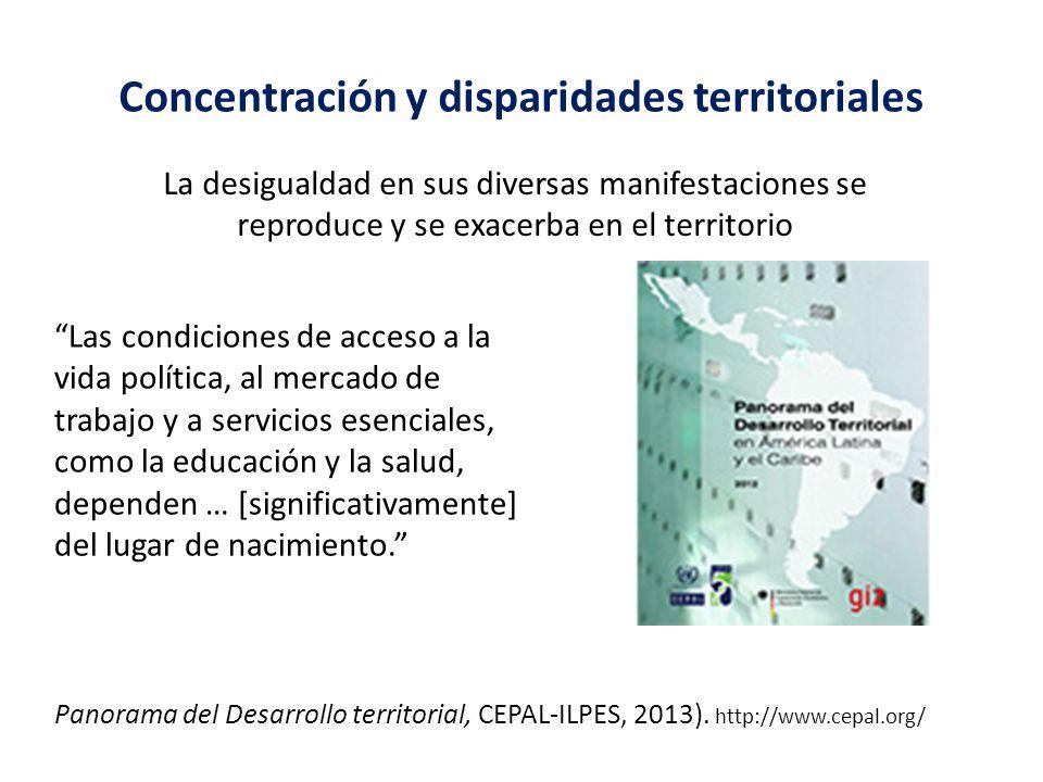 Concentración y disparidades territoriales Las condiciones de acceso a la vida política, al mercado de trabajo y a servicios esenciales, como la educa