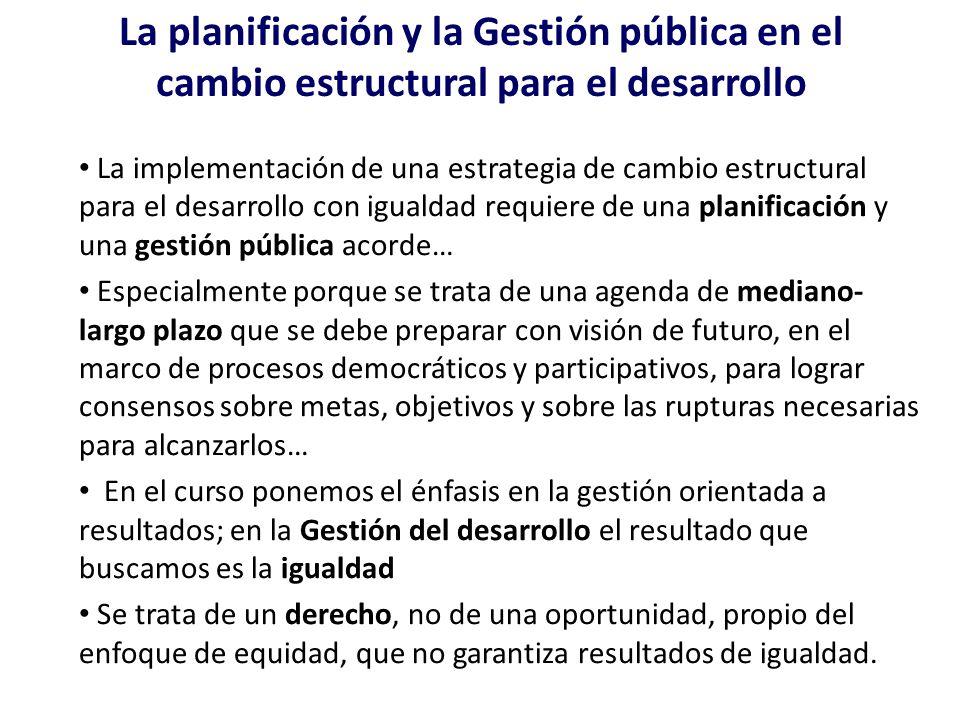 La planificación y la Gestión pública en el cambio estructural para el desarrollo La implementación de una estrategia de cambio estructural para el de
