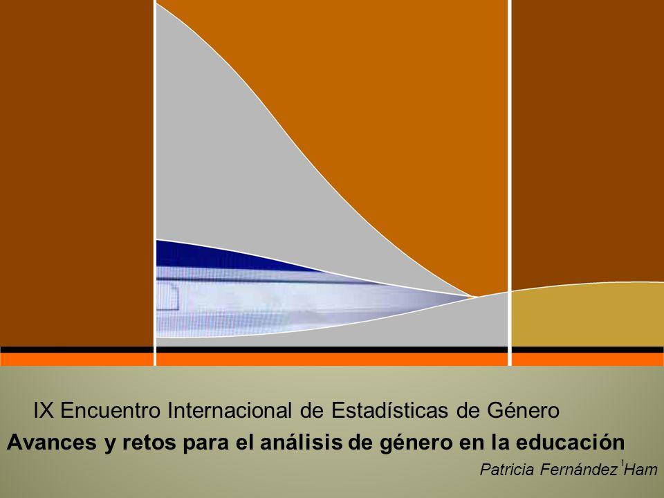 1 IX Encuentro Internacional de Estadísticas de Género Avances y retos para el análisis de género en la educación Patricia Fernández Ham