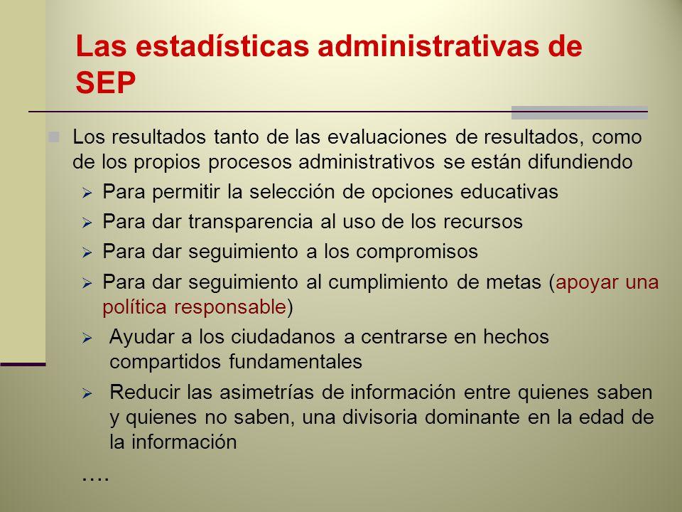 Las estadísticas administrativas de SEP Los resultados tanto de las evaluaciones de resultados, como de los propios procesos administrativos se están