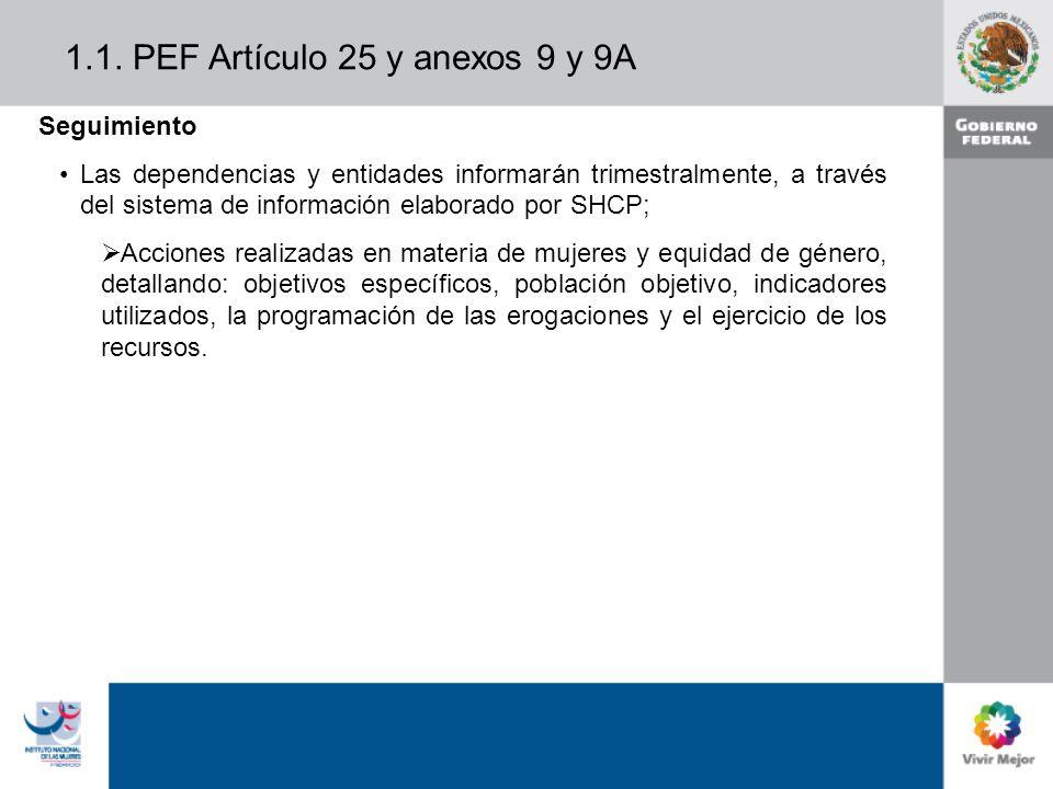 1.1. PEF Artículo 25 y anexos 9 y 9A Seguimiento Las dependencias y entidades informarán trimestralmente, a través del sistema de información elaborad
