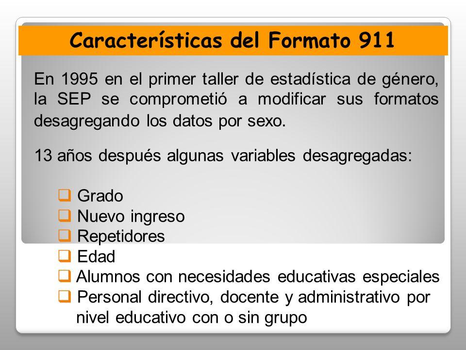 Características del Formato 911 En 1995 en el primer taller de estadística de género, la SEP se comprometió a modificar sus formatos desagregando los datos por sexo.