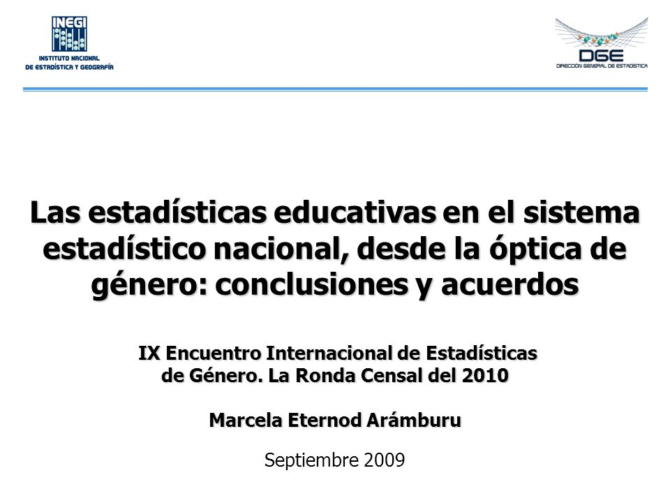 Las estadísticas educativas en el sistema estadístico nacional, desde la óptica de género: conclusiones y acuerdos IX Encuentro Internacional de Estad