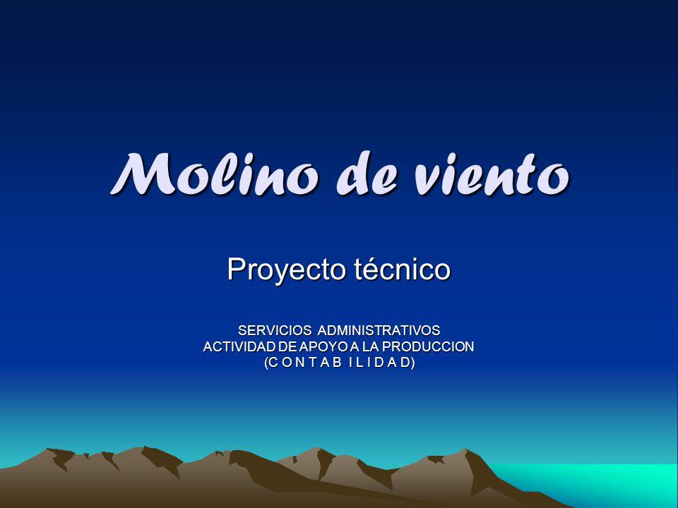 Molino de viento Proyecto técnico SERVICIOS ADMINISTRATIVOS ACTIVIDAD DE APOYO A LA PRODUCCION (C O N T A B I L I D A D)