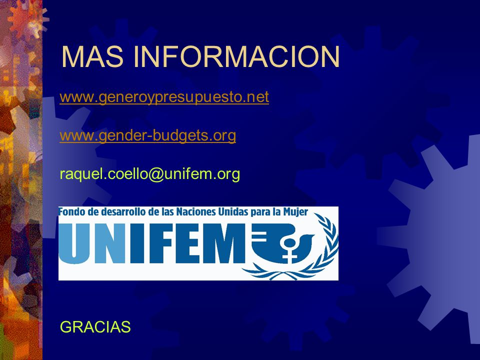 MAS INFORMACION www.generoypresupuesto.net www.gender-budgets.org raquel.coello@unifem.org GRACIAS