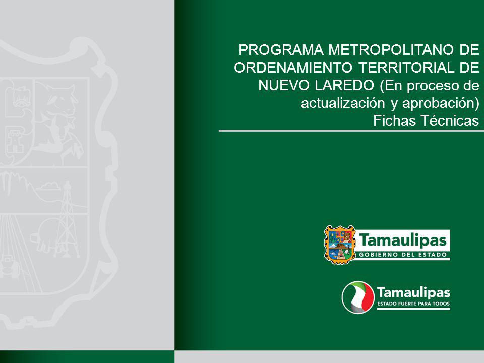 PROGRAMA METROPOLITANO DE ORDENAMIENTO TERRITORIAL DE NUEVO LAREDO (En proceso de actualización y aprobación) Fichas Técnicas