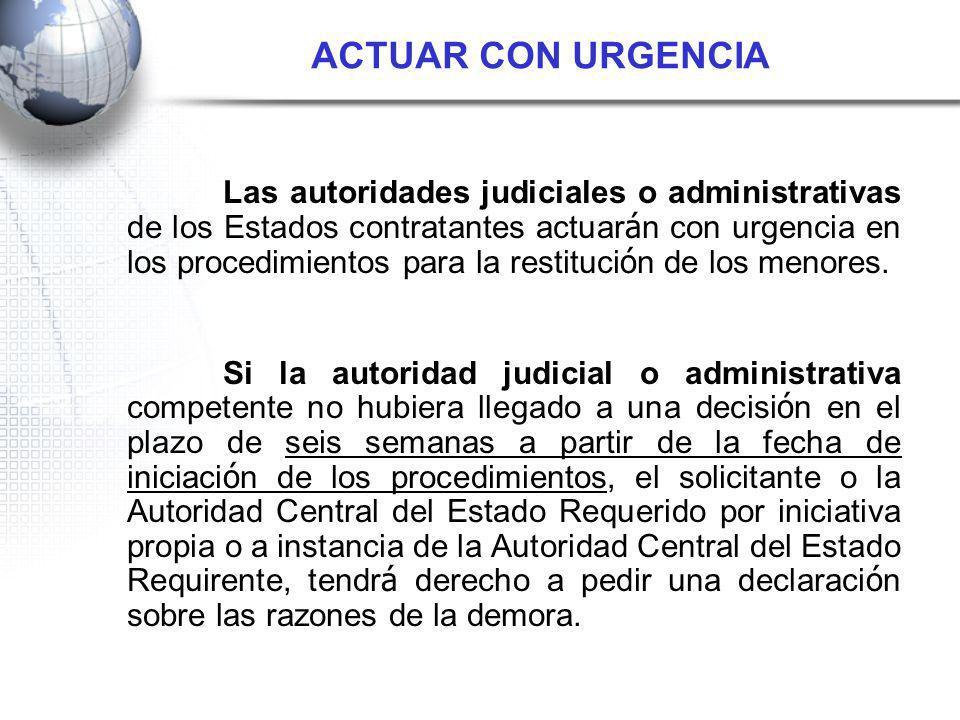 Las autoridades judiciales o administrativas de los Estados contratantes actuar á n con urgencia en los procedimientos para la restituci ó n de los menores.