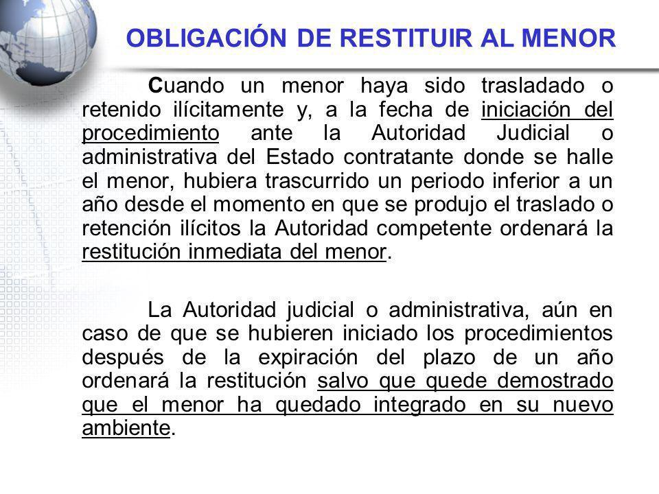 Cuando un menor haya sido trasladado o retenido ilícitamente y, a la fecha de iniciación del procedimiento ante la Autoridad Judicial o administrativa
