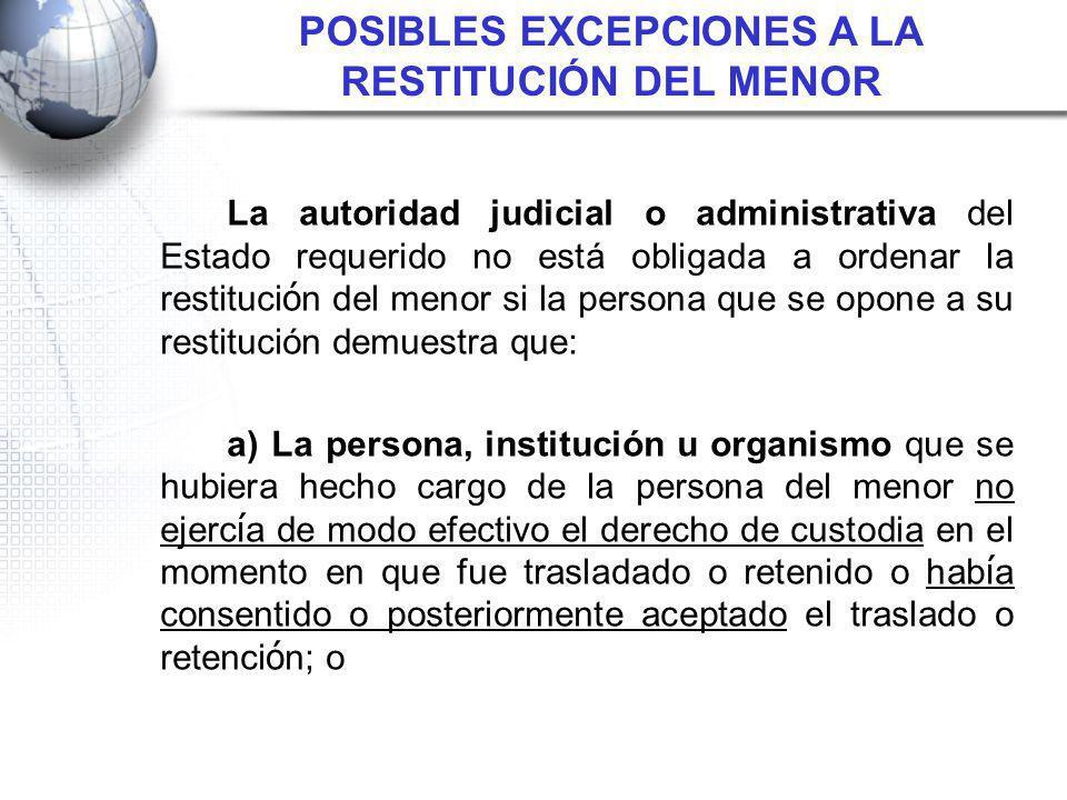 La autoridad judicial o administrativa del Estado requerido no está obligada a ordenar la restituci ó n del menor si la persona que se opone a su rest