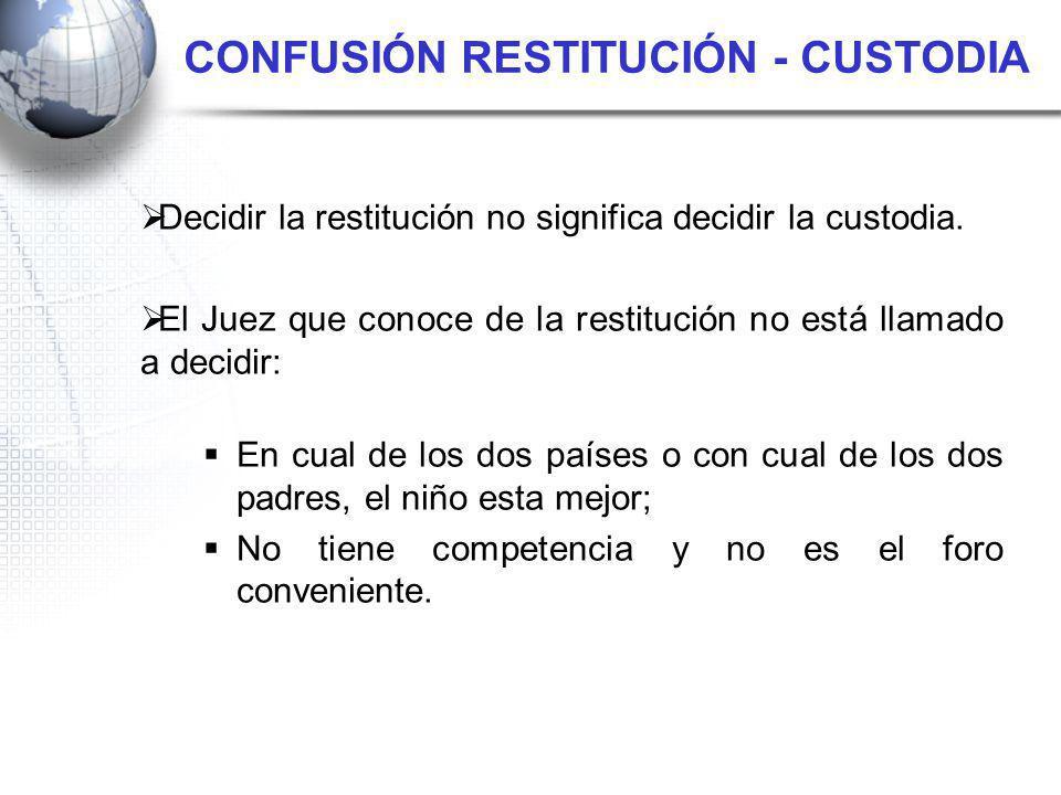 Decidir la restitución no significa decidir la custodia. El Juez que conoce de la restitución no está llamado a decidir: En cual de los dos países o c