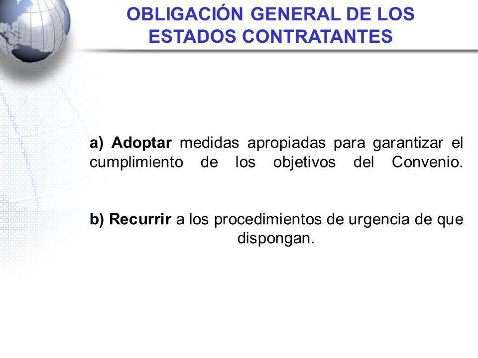 a) Adoptar medidas apropiadas para garantizar el cumplimiento de los objetivos del Convenio. b) Recurrir a los procedimientos de urgencia de que dispo