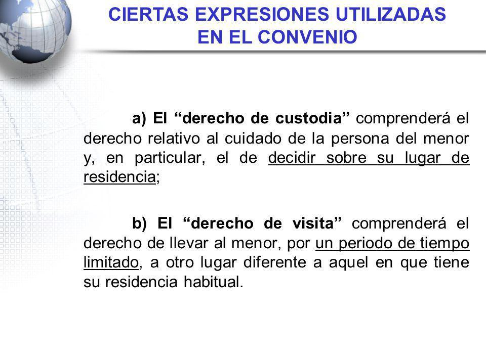 a) El derecho de custodia comprenderá el derecho relativo al cuidado de la persona del menor y, en particular, el de decidir sobre su lugar de residen