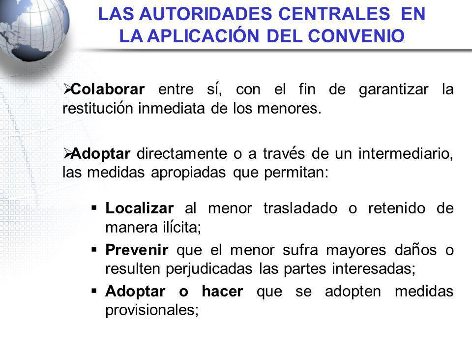 Garantizar la restituci ó n voluntaria del menor o facilitar una soluci ó n amigable; Facilitar información general sobre la legislación de su País relativa a la aplicación del Convenio.